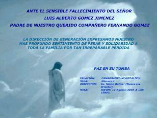 ANTE EL SENSIBLE FALLECIMIENTO DEL SE OR  LUIS ALBERTO GOMEZ JIMENEZ  PADRE DE NUESTRO QUERIDO COMPA ERO FERNANDO GOMEZ