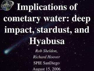 Implications of cometary water: deep impact, stardust, and Hyabusa