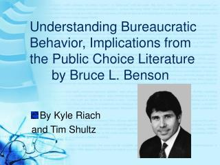 Understanding Bureaucratic Behavior, Implications from the Public Choice Literature  by Bruce L. Benson