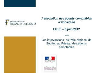Association des agents comptables d universit   LILLE   8 juin 2012    Les interventions  du P le National de Soutien au