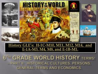 6th Grade World History Terms -- Part II:  Historical Cultures, Persons, General Terms and Economics.