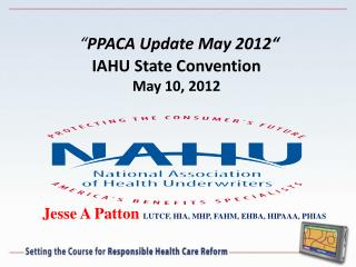 PPACA Update May 2012  IAHU State Convention May 10, 2012