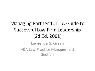 Managing Partner 101:  A Guide to Successful Law Firm Leadership  2d Ed. 2001