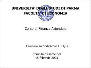 UNIVERSITA  DEGLI STUDI DI PARMA FACOLTA  DI ECONOMIA   Corso di Finanza Aziendale