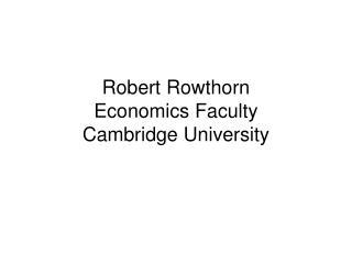 Robert Rowthorn Economics Faculty Cambridge University