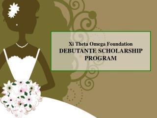 Xi Theta Omega Foundation DEBUTANTE SCHOLARSHIP  PROGRAM