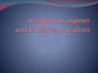 Joseph Schumpeter and Entrepreneurialism