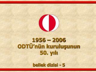 1956   2006 ODT  n n kurulusunun  50. yili