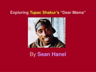 Exploring Tupac Shakur s  Dear Mama