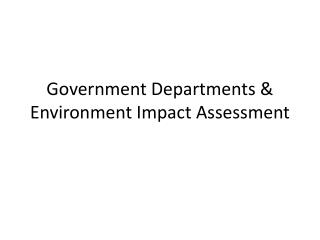 Government Departments  Environment Impact Assessment