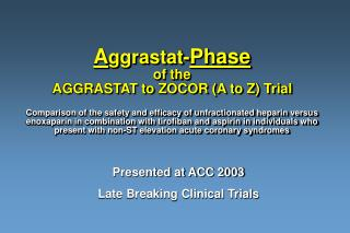 Aggrastat-Phase  of the  AGGRASTAT to ZOCOR A to Z Trial  Comparison of the safety and efficacy of unfractionated hepari