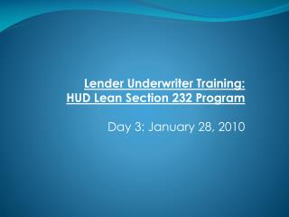Lender Underwriter Training: HUD Lean Section 232 Program  Day 3: January 28, 2010