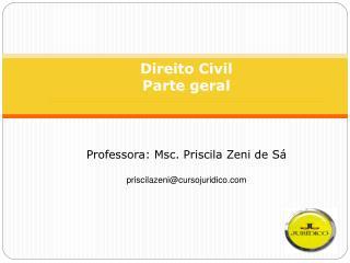 Direito Civil Parte geral      Professora: Msc. Priscila Zeni de S   priscilazenicursojuridico