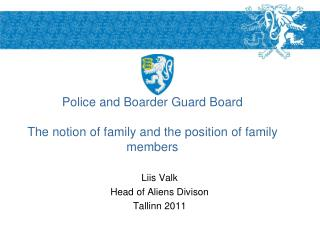 Police and Boarder Guard Board  The notion of family and the position of family members