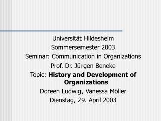 Universit t Hildesheim Sommersemester 2003 Seminar: Communication in Organizations Prof. Dr. J rgen Beneke Topic: Histor