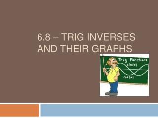 6.8   Trig Inverses and their graphs
