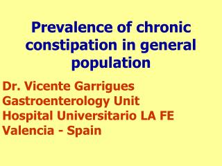 Prevalence of chronic constipation in general population Dr. Vicente Garrigues Gastroenterology Unit        Hospital Uni
