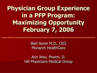 Physician Group Experience  in a PFP Program:   Maximizing Opportunity February 7, 2006