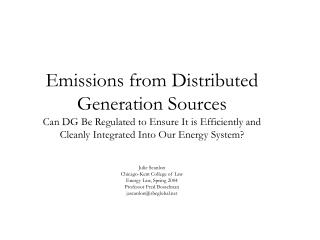 Emissions from Distributed Generation Sources Can DG Be Regulated to Ensure It is Efficiently and Cleanly Integrated Int