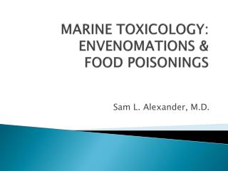 MARINE TOXICOLOGY: ENVENOMATIONS  FOOD POISONINGS