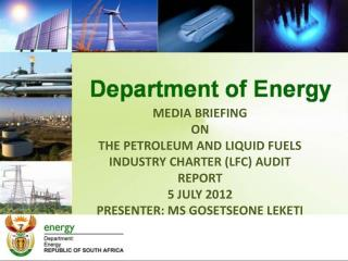 Media Briefing  on The petroleum and liquid fuels industry charter LFC AUDIT REPORT 5 July 2012 Presenter: Ms Gosetseone