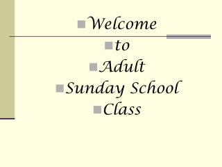 Welcome  to  Adult  Sunday School  Class
