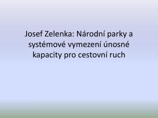 Josef Zelenka: N rodn  parky a syst mov  vymezen   nosn  kapacity pro cestovn  ruch