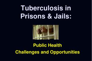 Tuberculosis in Prisons  Jails:
