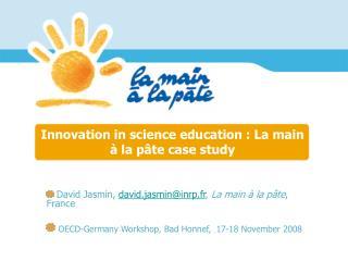 Innovation in science education : La main   la p te case study