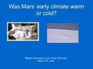 Was Mars  early climate warm or cold