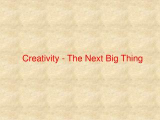 Creativity - The Next Big Thing
