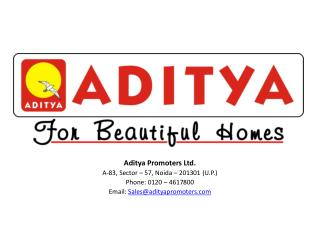 Aditya Promoters Ltd. A-83, Sector   57, Noida   201301 U.P. Phone: 0120   4617800 Email: Salesadityapromoters