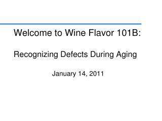 Welcome to Wine Flavor 101B:  Recognizing Defects During Aging