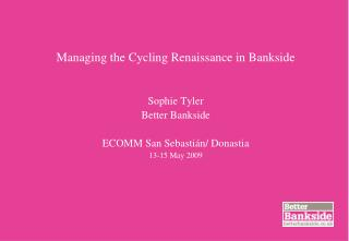 Managing the Cycling Renaissance in Bankside   Sophie Tyler Better Bankside   ECOMM San Sebasti n