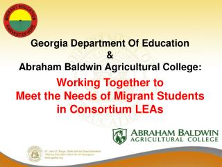 Georgia Department Of Education  Abraham Baldwin Agricultural College:  Working Together to  Meet the Needs of Migrant S