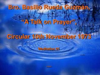 Bro. Basilio Rueda Guzm n,    A Talk on Prayer ,  Circular 10th November 1973  Meditation 01     cepam