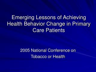 Emerging Lessons of Achieving Health Behavior Change in Primary Care Patients