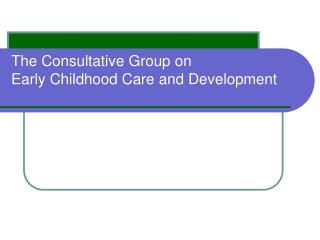 The Consultative Group on  Early Childhood Care and Development