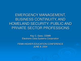 EMERGENCY MANAGEMENT, BUSINESS CONTINUITY, AND HOMELAND SECURITY: PUBLIC AND PRIVATE SECTOR PROFESSIONS