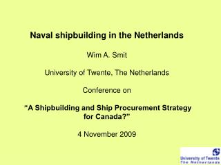 Naval shipbuilding in the Netherlands  Wim A. Smit  University of Twente, The Netherlands  Conference on    A Shipbuildi