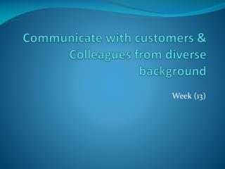 Communicate with customers  Colleagues from diverse background