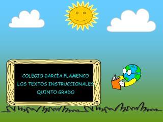 COLEGIO GARC A FLAMENCO LOS TEXTOS INSTRUCCIONALES QUINTO GRADO
