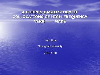 A CORPUS-BASED STUDY OF COLLOCATIONS OF HIGH-FREQUENCY VERB    MAKE