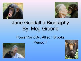Jane Goodall a Biography By: Meg Greene