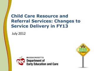 Child Care Resource and Referral Services: Changes to Service Delivery in FY13