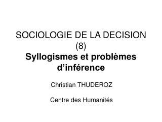 SOCIOLOGIE DE LA DECISION 8 Syllogismes et probl mes d inf rence
