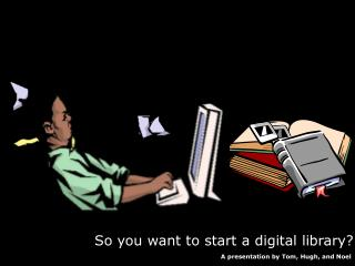 So you want to start a digital library