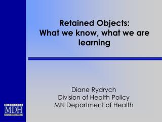 Retained Objects:   What we know, what we are learning