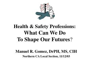 Health  Safety Professions: What Can We Do  To Shape Our Futures