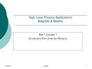 High Level Physics Applications  Magnets  Beams